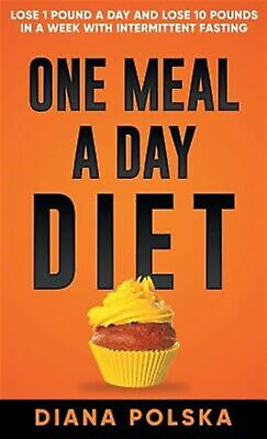 One Meal Day Diet Lose 1 Pound Day Lose 10 Pounds in W by Polska Diana -Hcover
