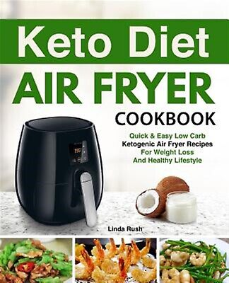 Keto Diet Air Fryer Cookbook: Quick and Easy Low Carb Ketogenic D by Rush, Linda