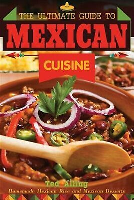 The Ultimate Guide to Mexican Cuisine: Homemade Mexican Rice and  9781537720333