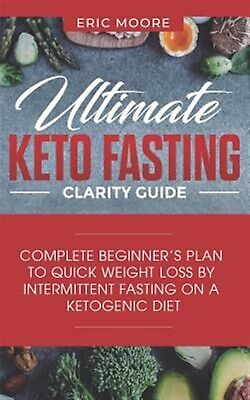 Ultimate Keto Fasting Clarity Guide: Complete Beginner by Moore, Eric -Paperback