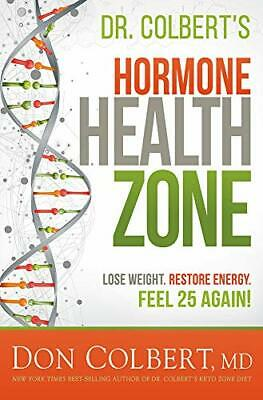 Dr. Colbert's Hormone Health Zone: Lose Weight Restore Energy Feel 25 Again!…
