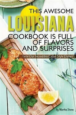 This Awesome Louisiana Cookbook Is Full Flavors Surprises by Stone Martha