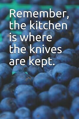 Remember, the Kitchen Is Where the Knives Are Kept.: A Recipe Jou by Wilson, Jay