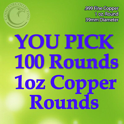 "***YOU PICK 100 COPPER ROUNDS"" 1oz .999 Copper READ Below pick 100 designs****"