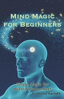 Mind Magic for Beginners: Simple Magic fo by Merlin Starlight New Paperback Book