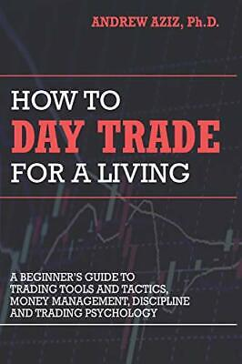 How to Day Trade for a Living: A Beginner' by Dr. Andrew Aziz New Paperback Book