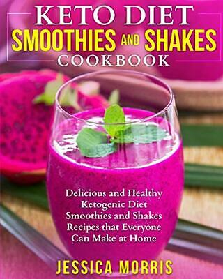 Keto Diet Smoothies and Shakes Cookbook: De by Jessica Morris New Paperback Book