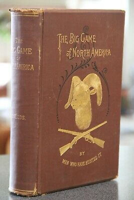 THE BIG GAME OF NORTH AMERICA BY THE MEN WHO HAVE HUNTED IT, 1st ed., 1890