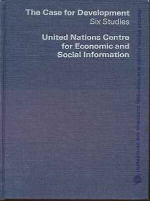 The Case for Development , Six Studies , United Nations Centre for Economic and