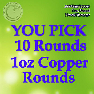 "***YOU PICK 10 COPPER ROUNDS"" 1oz .999 Copper READ Below pick 10 designs***"