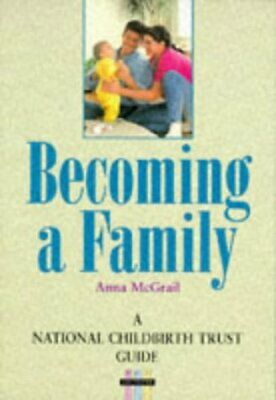 (Very Good)0117019348 Becoming a Family (National Childbirth Trust Guides),McGra