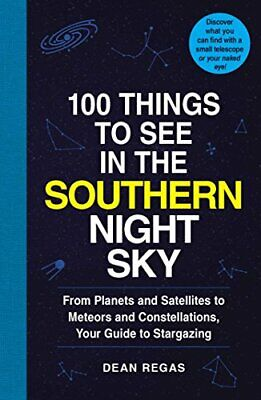 100 Things to See in the Southern Night Sky: From Planets and Satellites to Mete