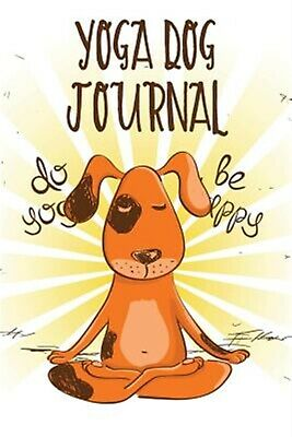 Yoga Dog Journal: Dog Notebook, Gifts for Dog Lovers (Puppy Journ 9781974322077