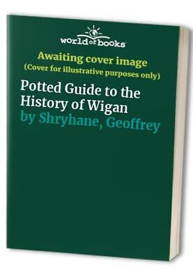 Potted Guide to the History of Wigan by Shryhane, Geoffrey Paperback Book The