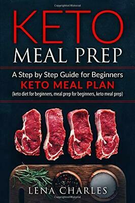 Keto Meal Prep: A Step by Step Guide for Begi by Lena Charles New Paperback Book