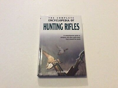 The Complete Encyclopedia of Hunting Rifles and Shotguns by A. E. Hartink (Hardb