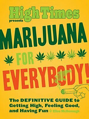 Marijuana for Everybody!: The DEFINITIVE GUIDE to Getting High, Feeling Good, an