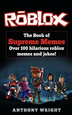 The Book Supreme Memes Contains Over 100 Hilarious Roblox Mem by Wright Anthony