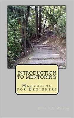 Introduction to Mentoring: Mentoring for Beginners by Wilson, Ronald A.