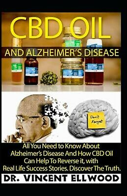 CBD Oil Alzheimer's Disease All You Need Know about Alzhe by Ellwood Dr Vincent