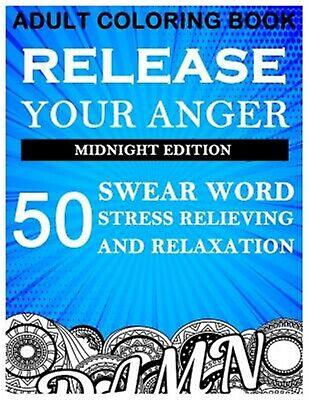 Adult Coloring Book Release Your Anger 50 Swear Word Midnight Ed by Book Benmore