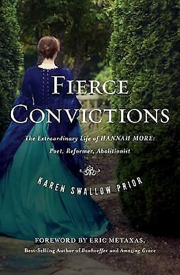Fierce Convictions : The Extraordinary Life of Hannah More--Poet, Reformer,...