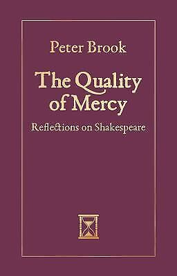 The Quality of Mercy : Reflections on Shakespeare by Peter Brook