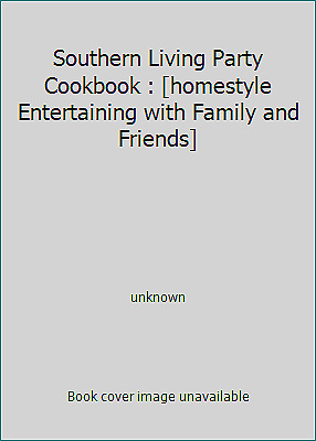 Southern Living Party Cookbook : [homestyle Entertaining with Family and...