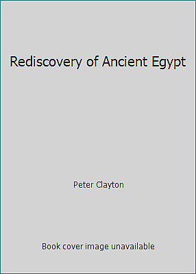 Rediscovery of Ancient Egypt by Peter Clayton