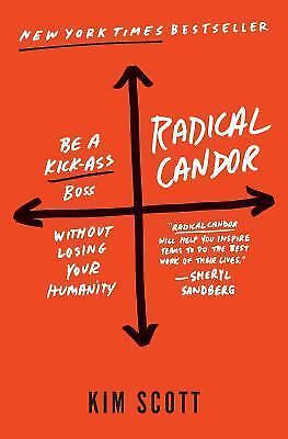 Radical Candor: Be a Kick-Ass Boss Without Losing Your Humanity by Kim Scott-NEW
