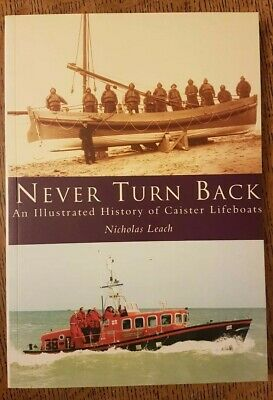 Never Turn Back: An Illustrated History of Caister Lifeboats Nicholas Leach RNLI
