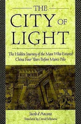 The City of Light : The Hidden Journal of the Man Who Entered China Four...