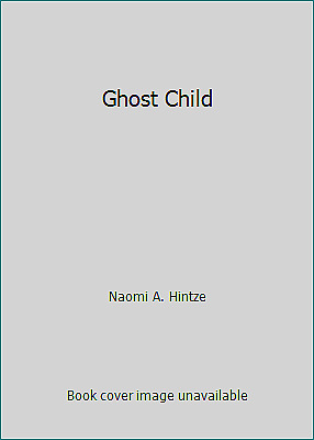 Ghost Child by Naomi A. Hintze