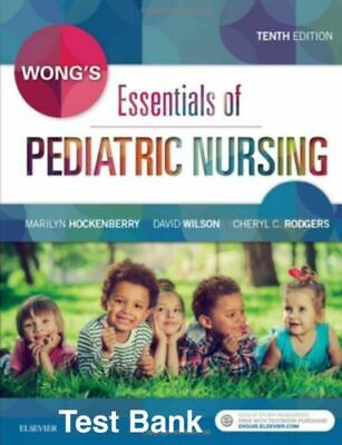 Wong's Essentials of Pediatric Nursing 10th Edition Test Bank