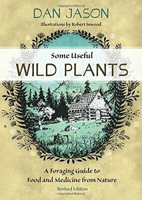 NEW - Some Useful Wild Plants: A Foraging Guide to Food and Medicine From Nature