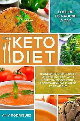 The Keto Diet: the Step-By-Step Guide to a Ketogenic Diet, with More Than 50...