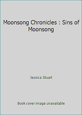 Moonsong Chronicles : Sins of Moonsong by Jessica Stuart