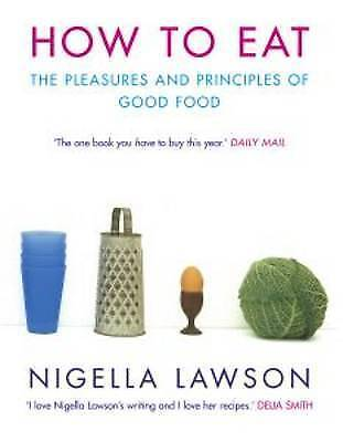 """VERY GOOD"" How to Eat: The Pleasures and Principles of Good Food, Lawson, Nigel"