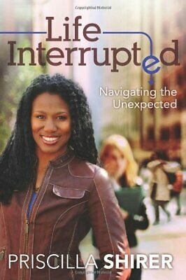NEW - Life Interrupted: Navigating the Unexpected by Shirer, Priscilla