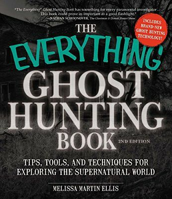 The Everything Ghost Hunting Book: Tips, Tools, and Techniques for Exploring the