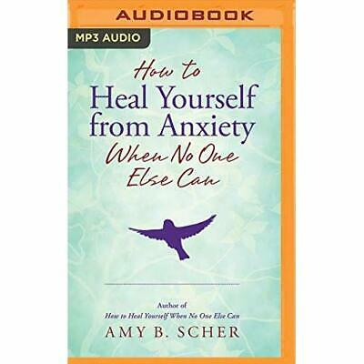 How to Heal Yourself from Anxiety When No One Else Can - CD-Audio NEW Scher, Amy