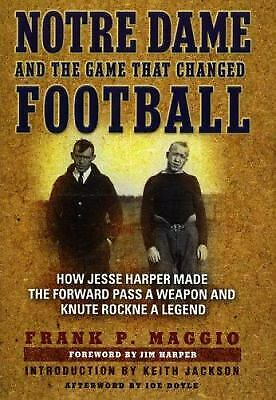 Notre Dame and the Game That Changed Football : How Jesse Harper Made the...