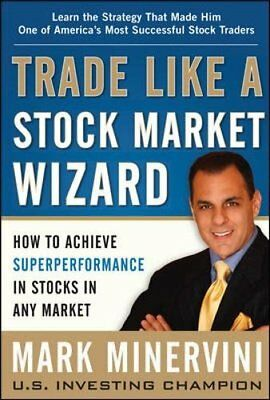 Trade Like a Stock Market Wizard: How to Achieve Super Performance in Stocks in