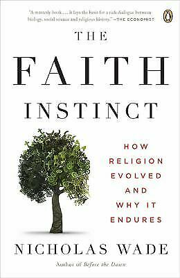 The Faith Instinct : How Religion Evolved and Why It Endures by Nicholas Wade