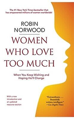 Women Who Love Too Much When You Keep Wishing Hoping He'll C by Norwood Robin