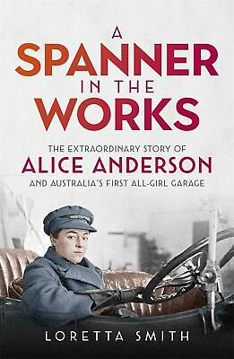 A Spanner in the Works: The extraordinary story of Alice Anderson and Australia
