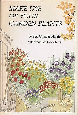 Make Use of Your Garden Plants by Ben C. Harris (1978, Hardcover)