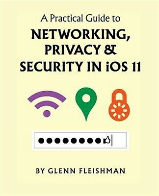 A Practical Guide Networking Privacy Security in IOS 11 by Fleishman Glenn