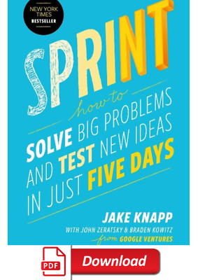 Sprint: How to Solve Big Problems and Test New Ideas in Just Five Days by Jake K