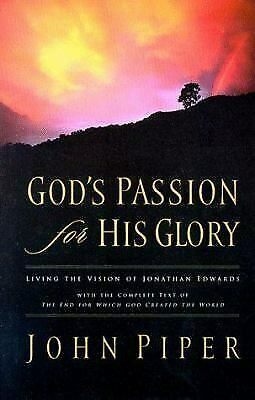 God's Passion for His Glory : Living the Vision of Jonathon Edwards